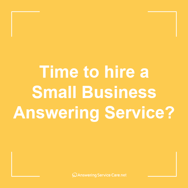Time to hire a Small Business Answering Service?