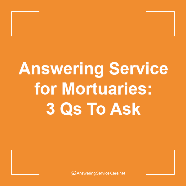 Answering Service for Mortuaries: 3 Qs To Ask